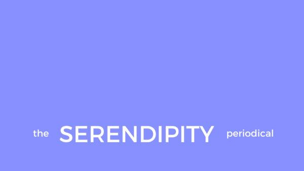 The Serendipity Periodical – maggio 2020, nuove consapevolezze