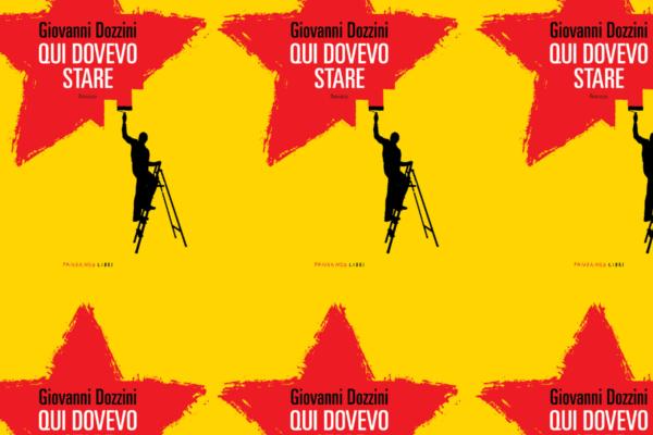 """Recensione – """"Qui dovevo stare"""" di Giovanni Dozzini edito Fandango Libri"""