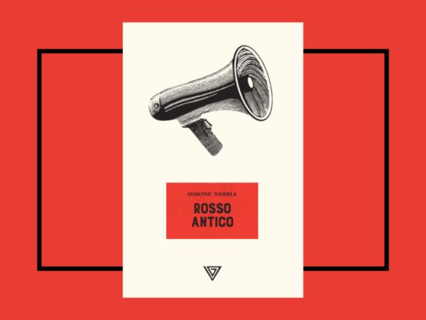 """""""Rosso Antico"""" di Simone Nebbia, edito Giulio Perrone Editore – Recensione"""
