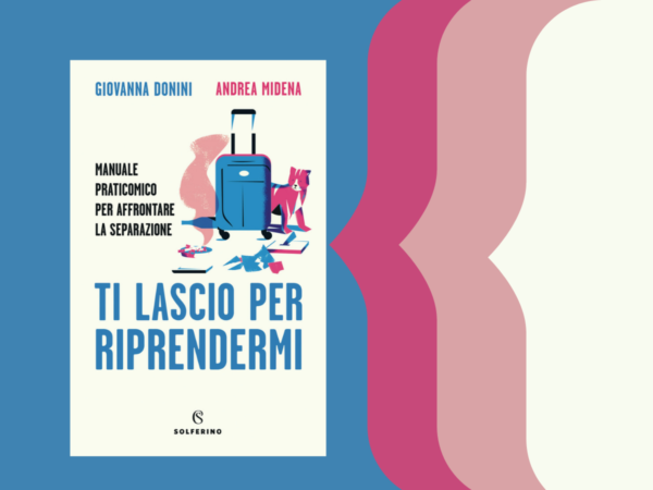 """""""Ti lascio per riprendermi"""" di Giovanna Donini e Andrea Midena, Solferino – Recensione"""