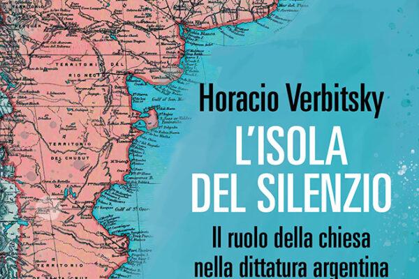 """""""L'isola del silenzio"""" di Horacio Verbitsky edito Fandango – recensione"""