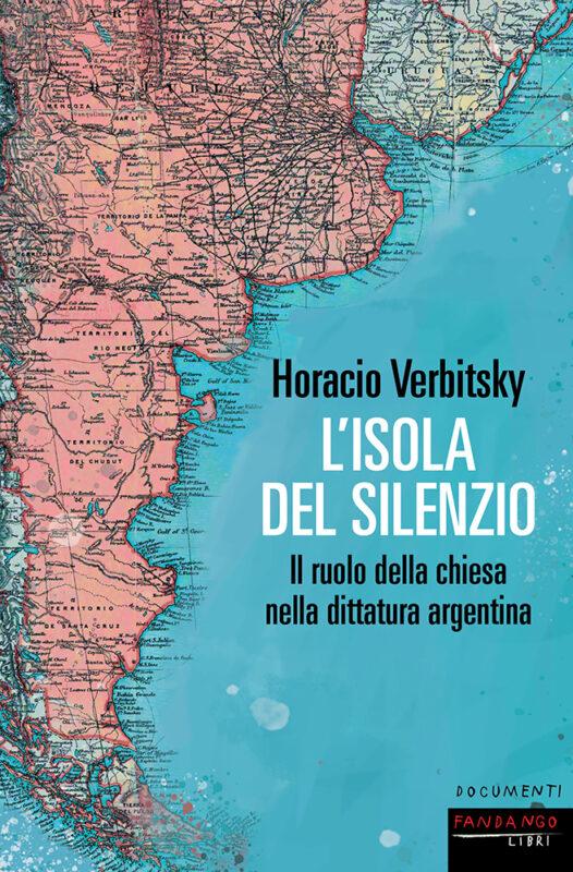 """""""L'isola del silenzio"""" di Horacio Verbitsky edito Fandango - recensione"""