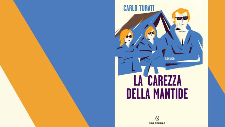 """Recensione del romanzo """"La Carezza della Mantide"""" di Carlo Turati, edito da Solferino"""
