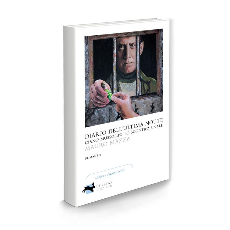 """Intervista a Mauro Mazza, autore di """"Diario dell'ultima notte, Ciano-Mussolini lo scontro finale"""" edito da La Lepre Edizioni"""