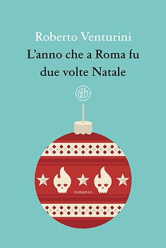 L'anno che a Roma fu due volte Natale-Intervista a Roberto Venturini